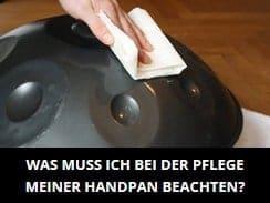 Was muss ich bei der Pflege einer Handpan beachten?